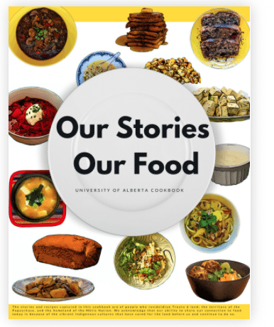 Our Stories Our Food: University of Alberta Cookbook